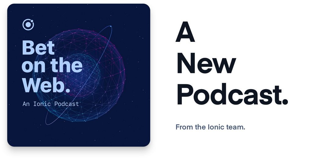 Announcing ionic's new podcast: bet on the web