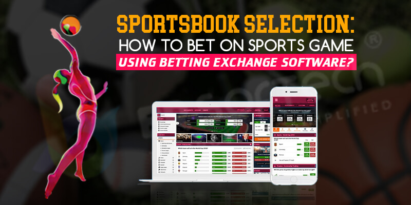 Sportsbook Selection How to Bet On Sports Game Using Betting Exchange Software